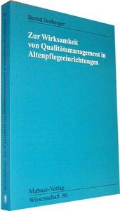 Bernd Seeberger: Zur Wirksamkeit von Qualitätsmanagement in Altenpflegeeinrichtungen