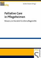 Palliative Care in Pflegeheimen – Wissen und Handeln für Altenpflegekräfte