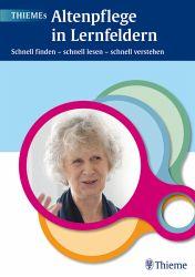 Thiemes Altenpflege in Lernfeldern. Schnell finden – schnell lesen – schnell verstehen