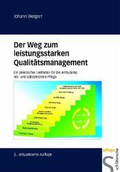 Johann Weigert: Der Weg zum leistungsstarken Qualitätsmanagement. Ein praktischer Leitfaden für die ambulante, teil- und vollstationäre Pflege