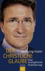 Wolfgang Huber  – Der christliche Glaube –  Eine evangelische Orientierung