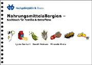 Leckeres Kochen und Backen trotz Nahrungsmittelallergie: Das Kochbuch für Familie und Betroffene