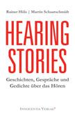 """Geschichten, Gespräche und Gedichte über das Hören: """"Hearing Stories"""" – ein Lesebuch von Rainer Hüls und Martin Schaarschmidt"""