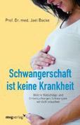 Prof. Dr. med. Jael Backe: Schwangerschaft ist keine Krankheit – Welche Ratschläge und Untersuchungen Schwangere wirklich brauchen