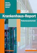 Krankenhaus-Report 2014 zeigt Möglichkeiten für mehr Patientensicherheit: Mehr Qualität und weniger Risiken: Krankenhauslandschaft modernisieren