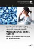Genetische Untersuchungen während der Schwangerschaft: Wissen können, dürfen, wollen?