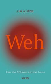 Lisa Olstein: Weh – Über den Schmerz und das Leben